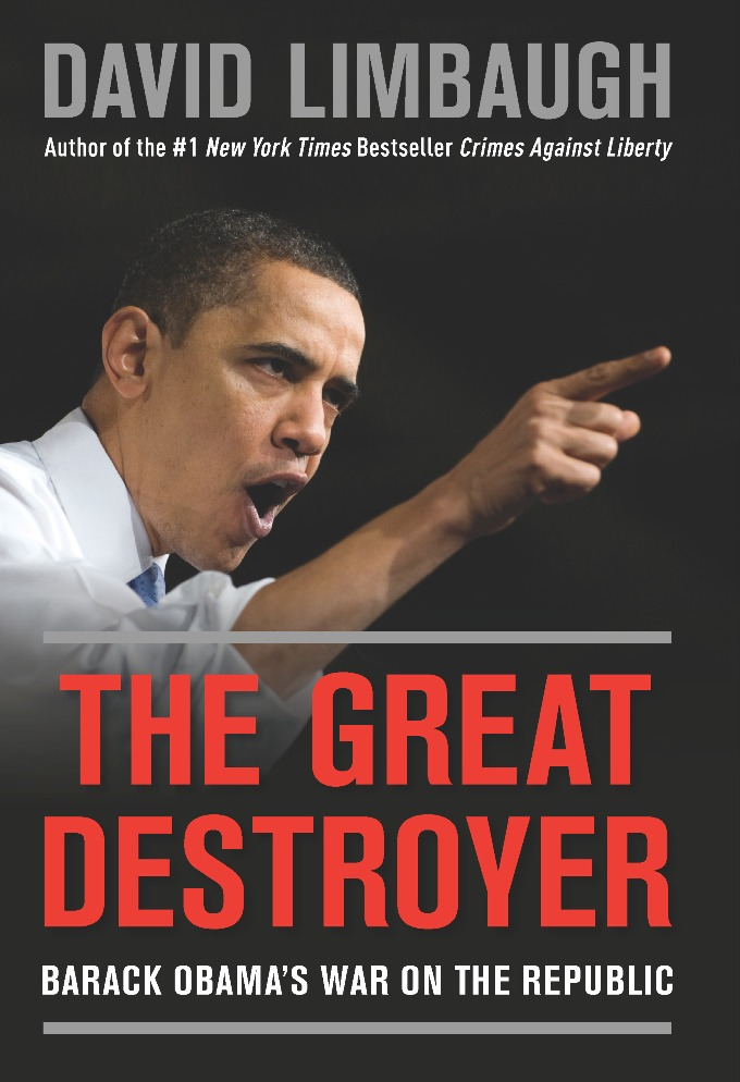 The Great Destroyer: Barack Obama's War on the Republic By: David Limbaugh