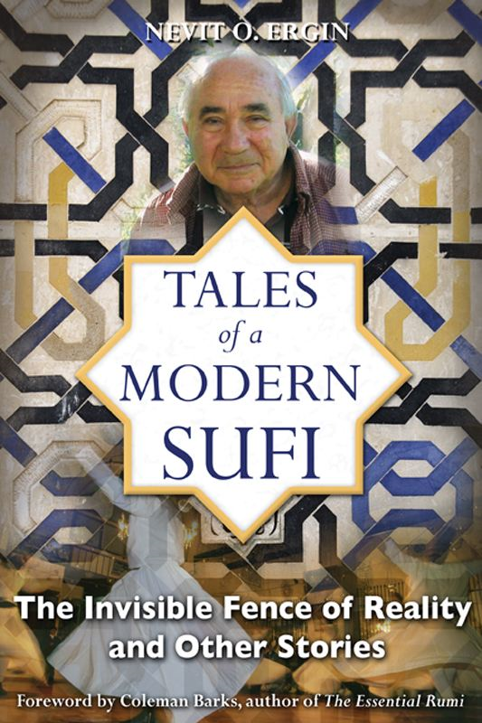 Tales of a Modern Sufi: The Invisible Fence of Reality and Other Stories By: Coleman Barks,Nevit O. Ergin