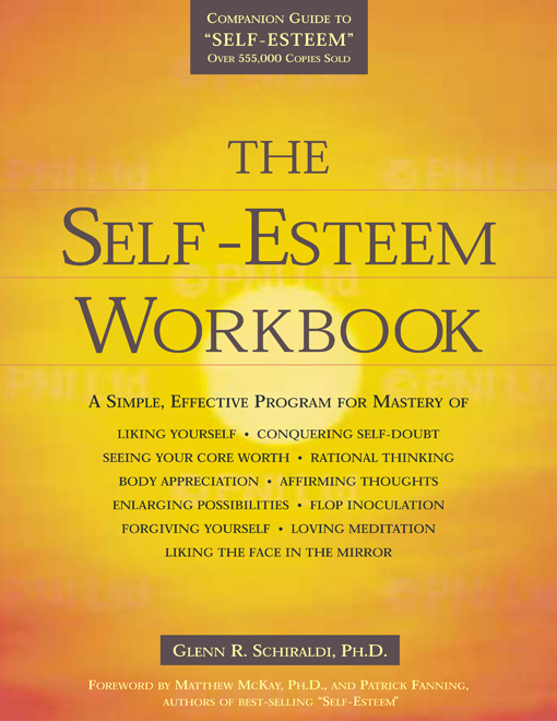 The Self-Esteem Workbook By: Glenn R. Schiraldi, PhD