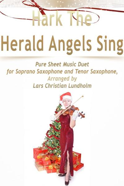 Hark The Herald Angels Sing Pure Sheet Music Duet for Soprano Saxophone and Tenor Saxophone, Arrange