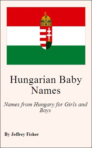 Hungarian Baby Names: Names from Hungary for Girls and Boys