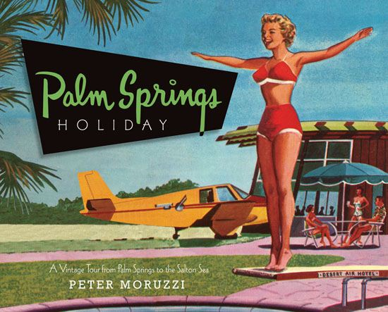 Palm Springs Holiday By: Peter Moruzzi