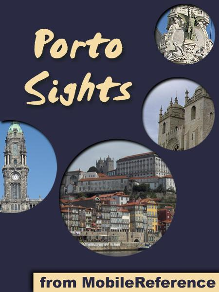 Porto Sights: a travel guide to the top 20 attractions in Porto (Oporto), Portugal (Mobi Sights) By: MobileReference