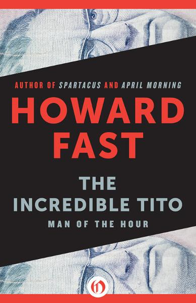 The Incredible Tito: Man of the Hour By: Howard Fast