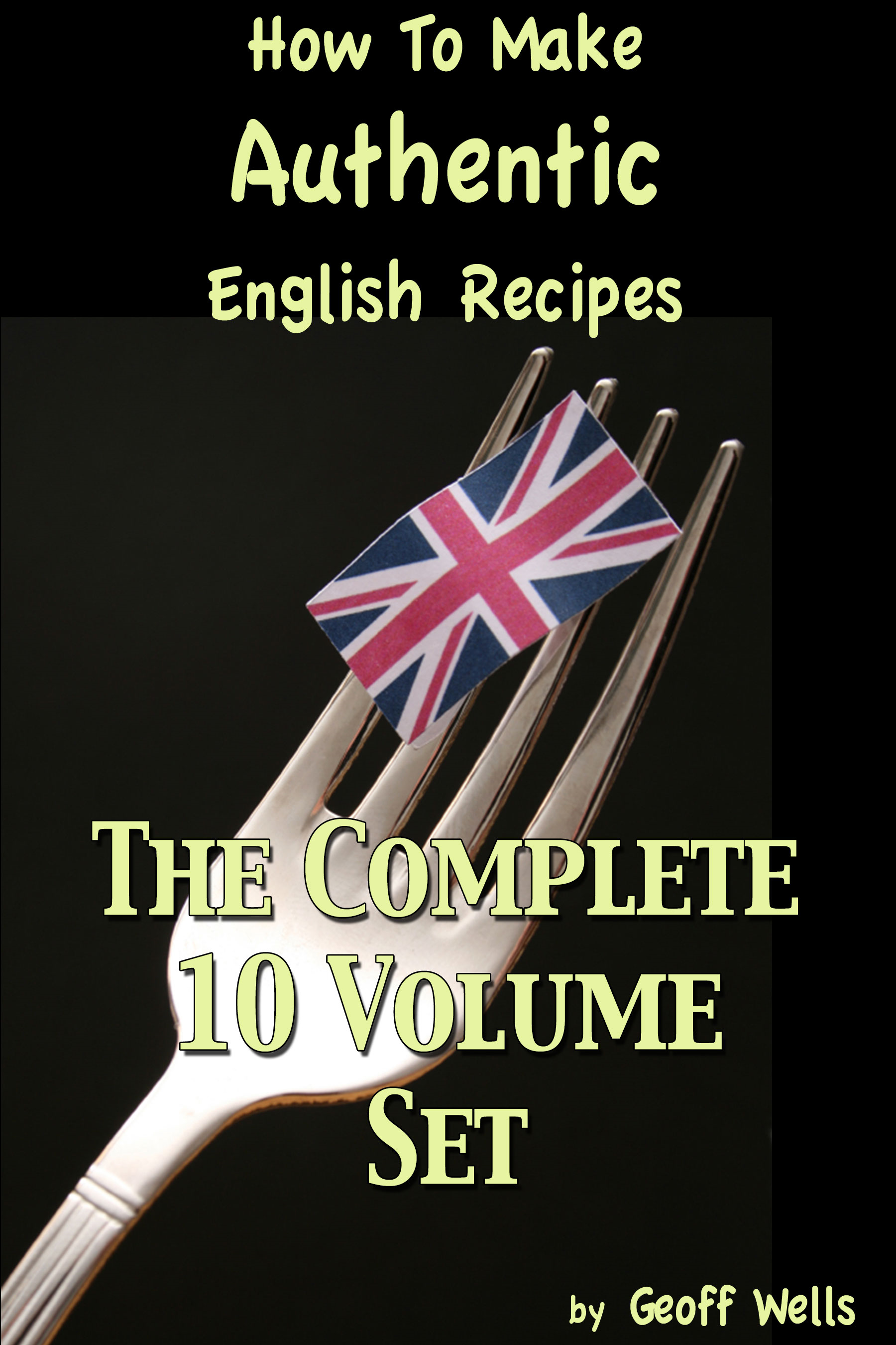 How To Make Authentic English Recipes By: Geoff Wells