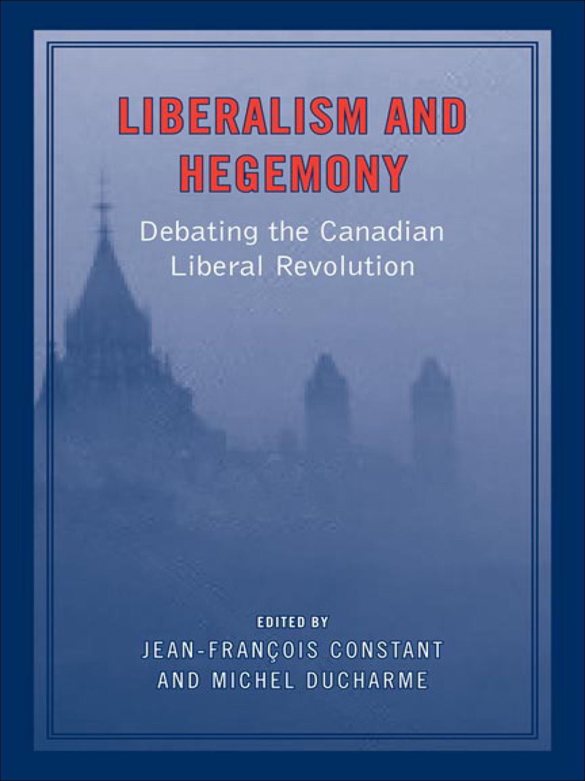 Liberalism and Hegemony By: Jean-Francois Constant,Michel Ducharme