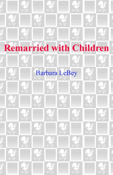 Remarried with Children By: Barbara LeBey
