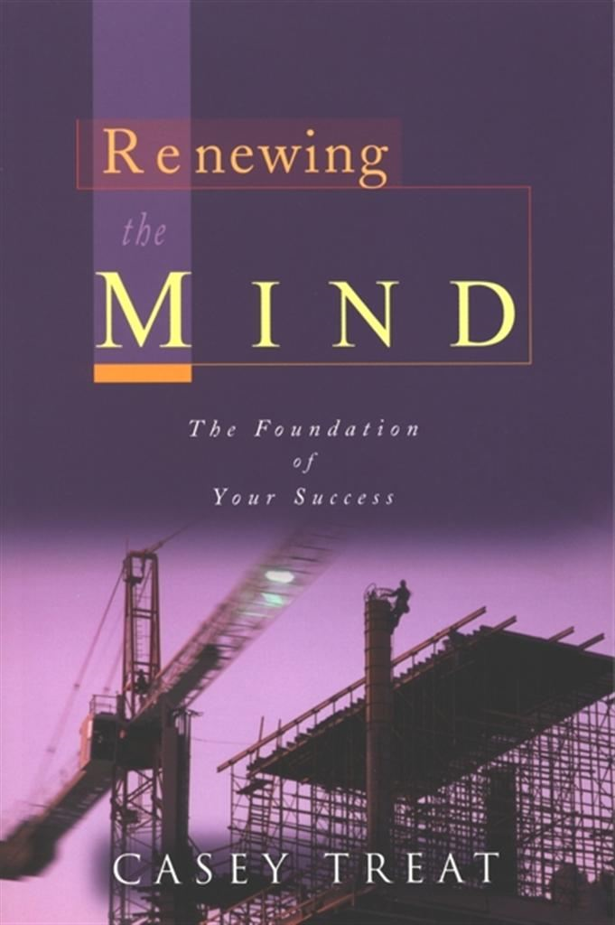 Renewing the Mind By: Casey Treat
