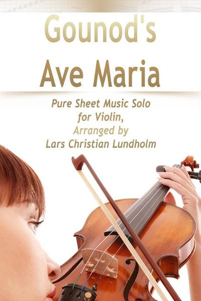 Gounod's Ave Maria Pure Sheet Music Solo for Violin, Arranged by Lars Christian Lundholm