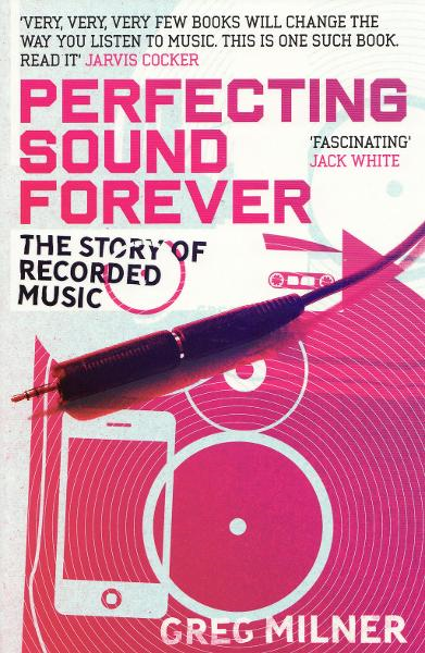 Perfecting Sound Forever The Story of Recorded Music