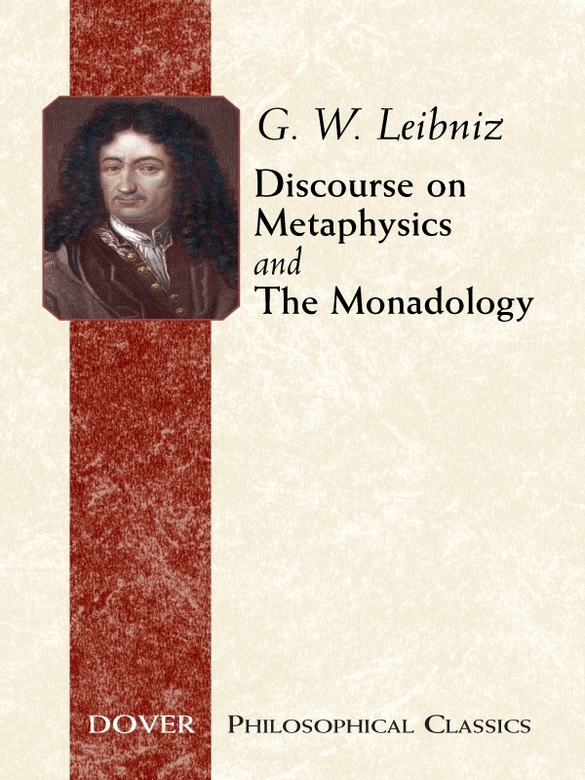 Discourse on Metaphysics and The Monadology By: G. W. Leibniz