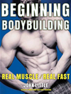 Beginning Bodybuilding : Real Muscle/real Fast: