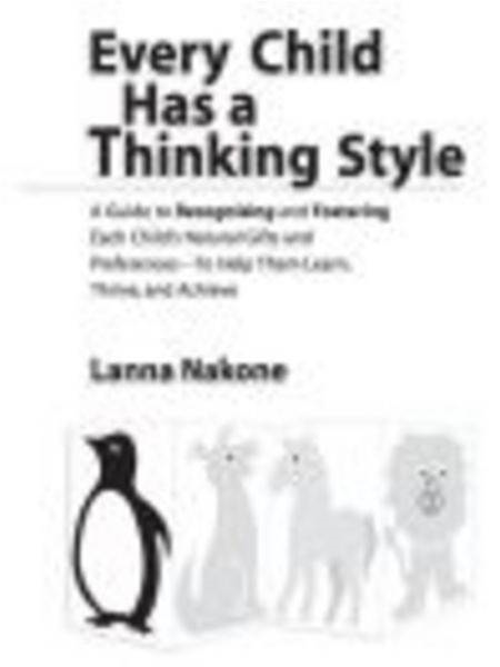 Every Child Has a Thinking Style: A Guide to Recognizing and Fostering Each Child's Natural Gifts and Preferences-- to Help Them Learn, Thrive, and Achieve