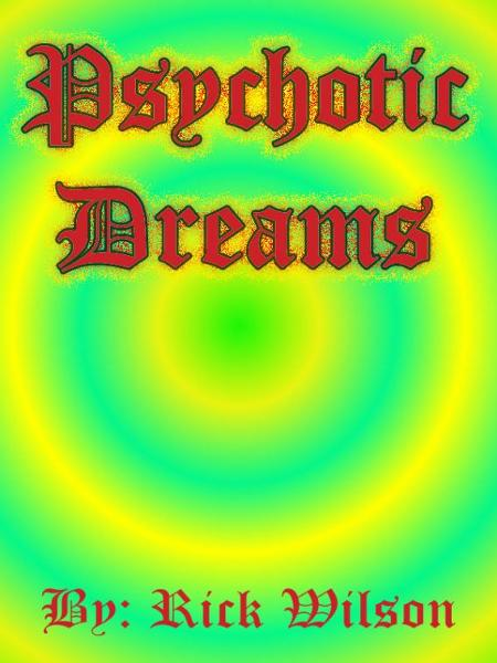 Psychotic Dreams By: Rick Wilson