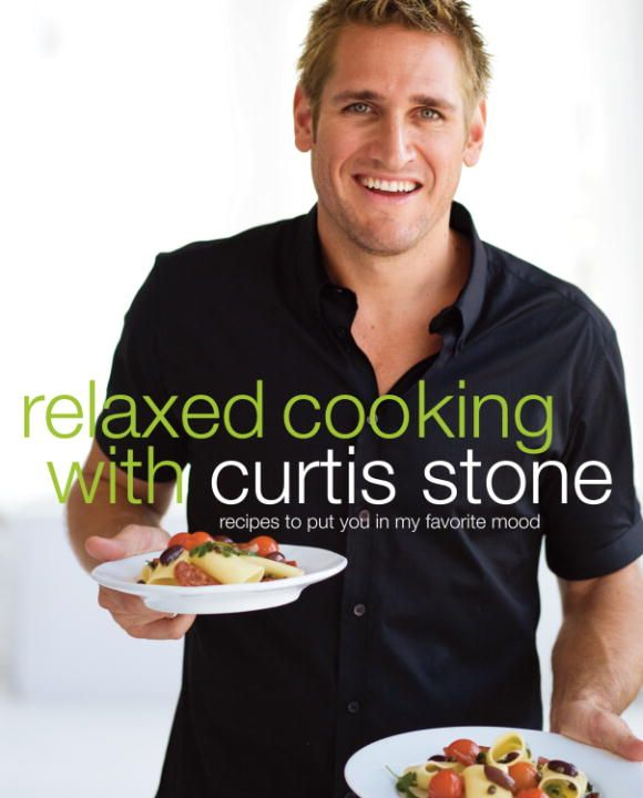 Relaxed Cooking with Curtis Stone By: Curtis Stone