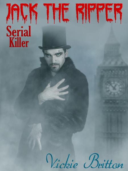 The Mystery Behind Jack the Ripper—Serial Killer By: Vickie Britton