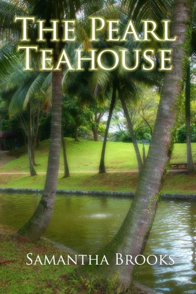 The Pearl Tea House By: Samantha Brooks