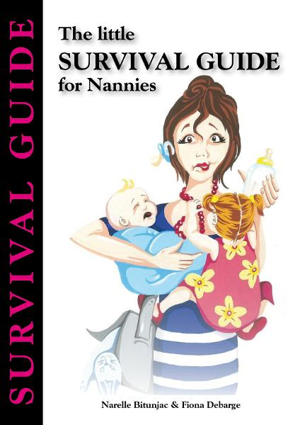 The little Survival Guide for Nannies By: Fiona Debarge Narelle Bitunjac