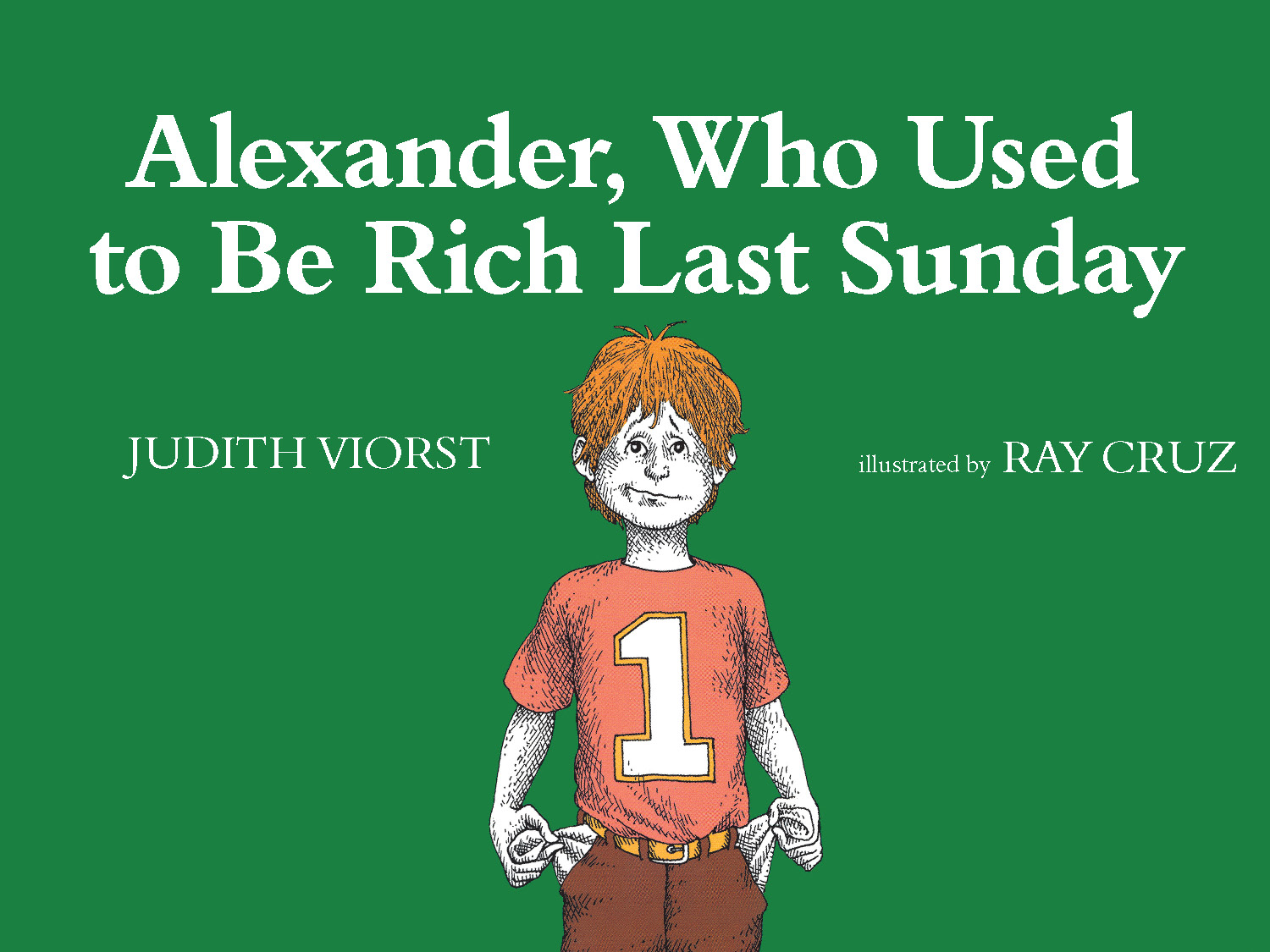 Alexander, Who Used to Be Rich Last Sunday By: Judith Viorst,Ray Cruz