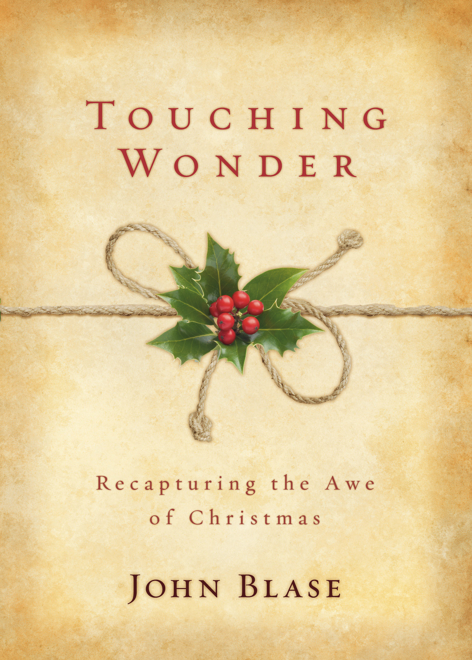 Touching Wonder: Recapturing the Awe of Christmas By: John Blase