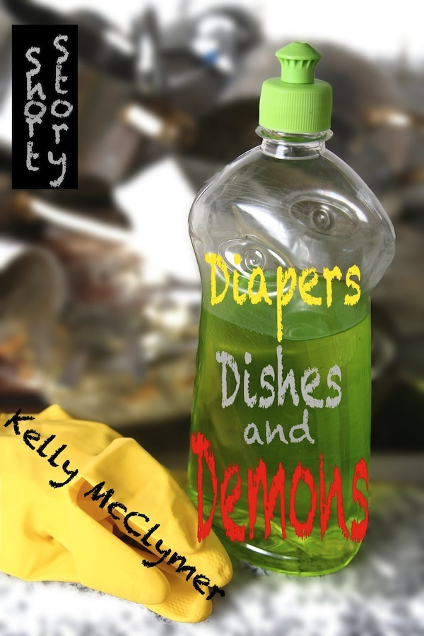 Diapers, Dishes and Demons By: Kelly McClymer