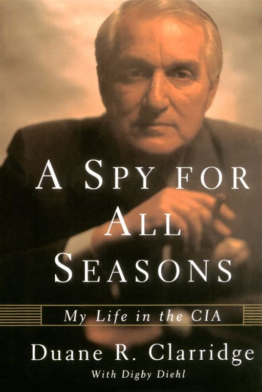 A Spy For All Seasons By: Duane R. Clarridge