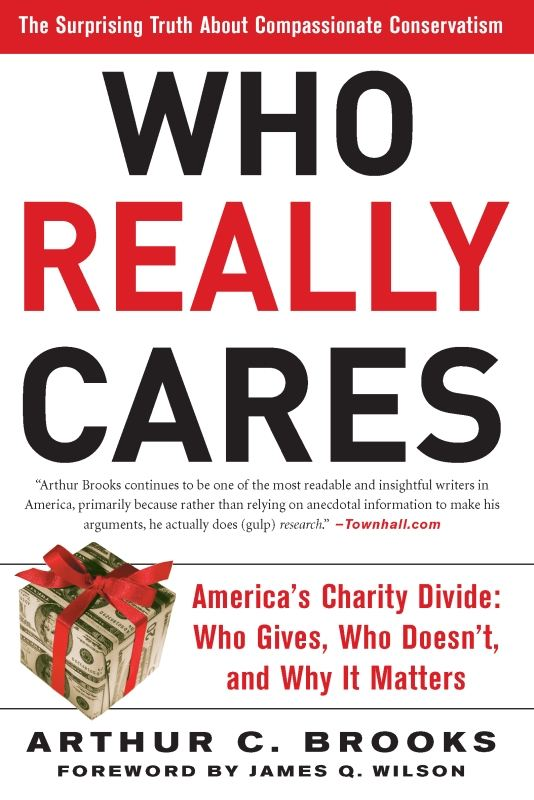Who Really Cares By: Arthur C. Brooks