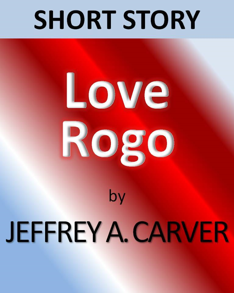 Love Rogo By: Jeffrey A. Carver
