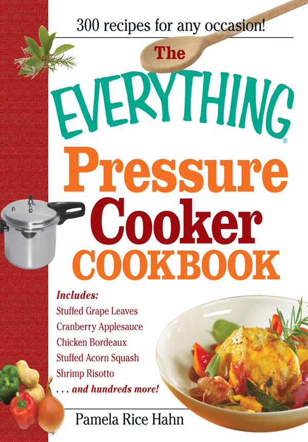 The Everything Pressure Cooker Cookbook By: Pamela Rice Hahn