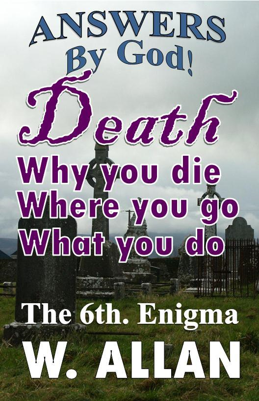 Answers By God! Death: Why You Die, Where You Go, What You Do