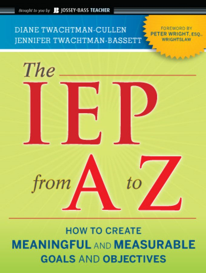 The IEP from A to Z By: Diane Twachtman-Cullen,Jennifer Twachtman-Bassett
