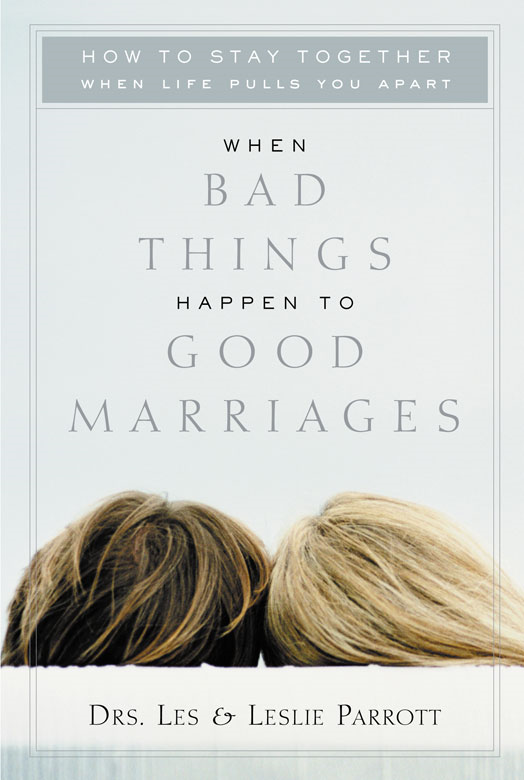 When Bad Things Happen to Good Marriages By: Les and Leslie   Parrott