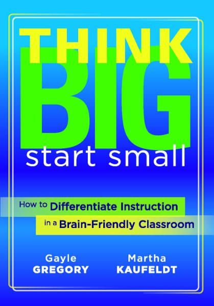 Think Big, Start Small: How to Differentiate Instruction in a Brain-Friendly Classroom By: Gayle Gregory,Martha Kaufeldt