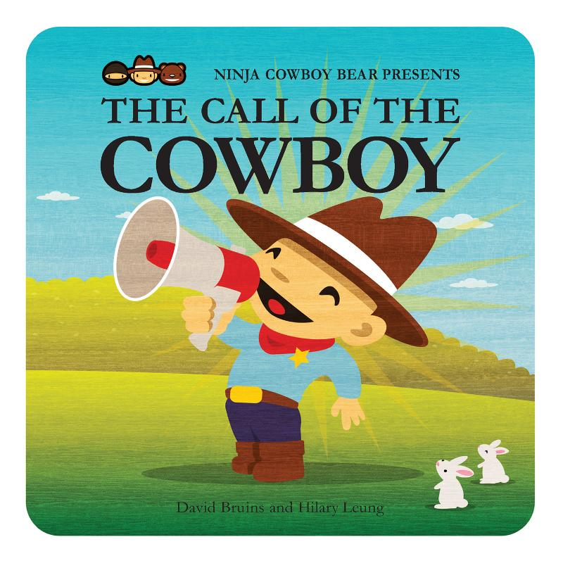 Ninja Cowboy Bear Presents the Call of the Cowboy By: David Bruins,Hilary Leung