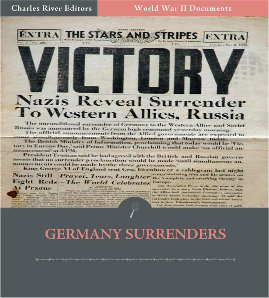 World War II Documents: Germany Surrenders (Illustrated Edition) By: U.S. Government