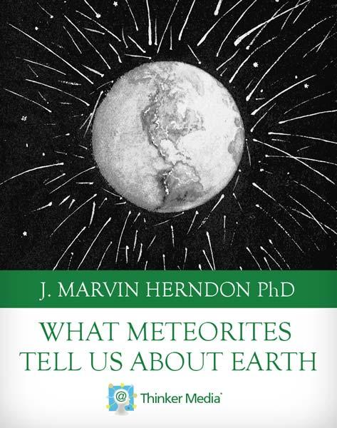 What Meteorites Tell Us About Earth By: J. Marvin Herndon