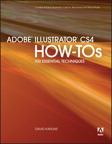 Adobe Illustrator CS4 How-Tos: 100 Essential Techniques By: David Karlins