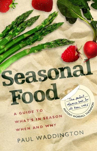 Seasonal Food A guide to what's in season when and why