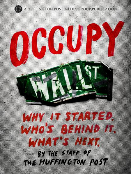 OCCUPY: Why It Started. Whos Behind It. Whats Next. By: The staff of The Huffington Post