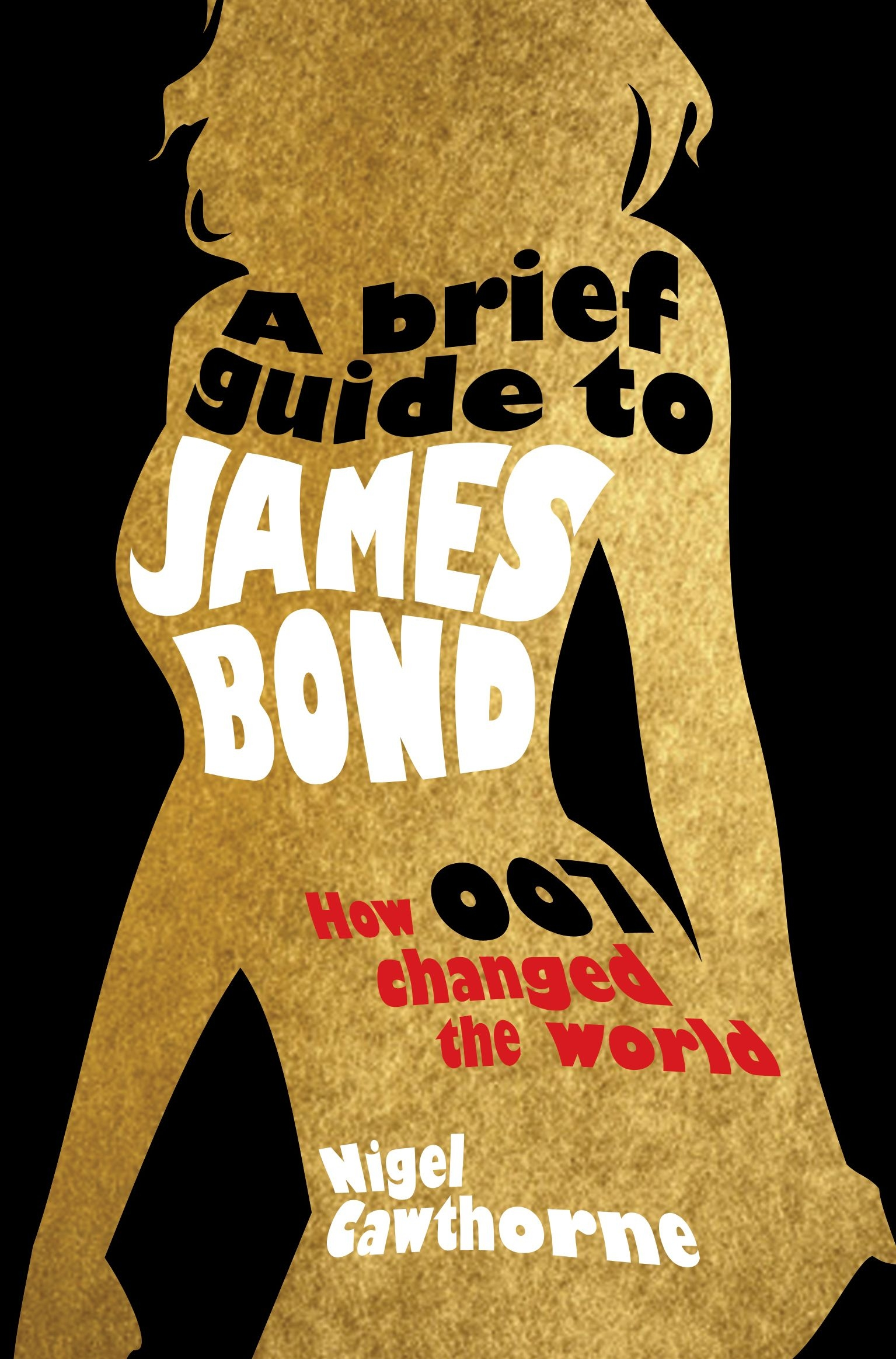 A Brief Guide to James Bond By: Nigel Cawthorne