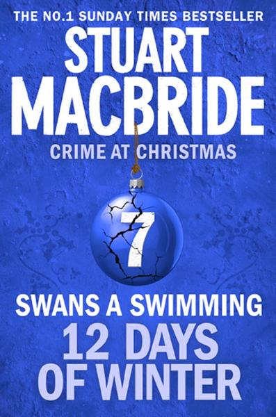 Swans A Swimming (short story) (Twelve Days of Winter: Crime at Christmas, Book 7) By: Stuart MacBride