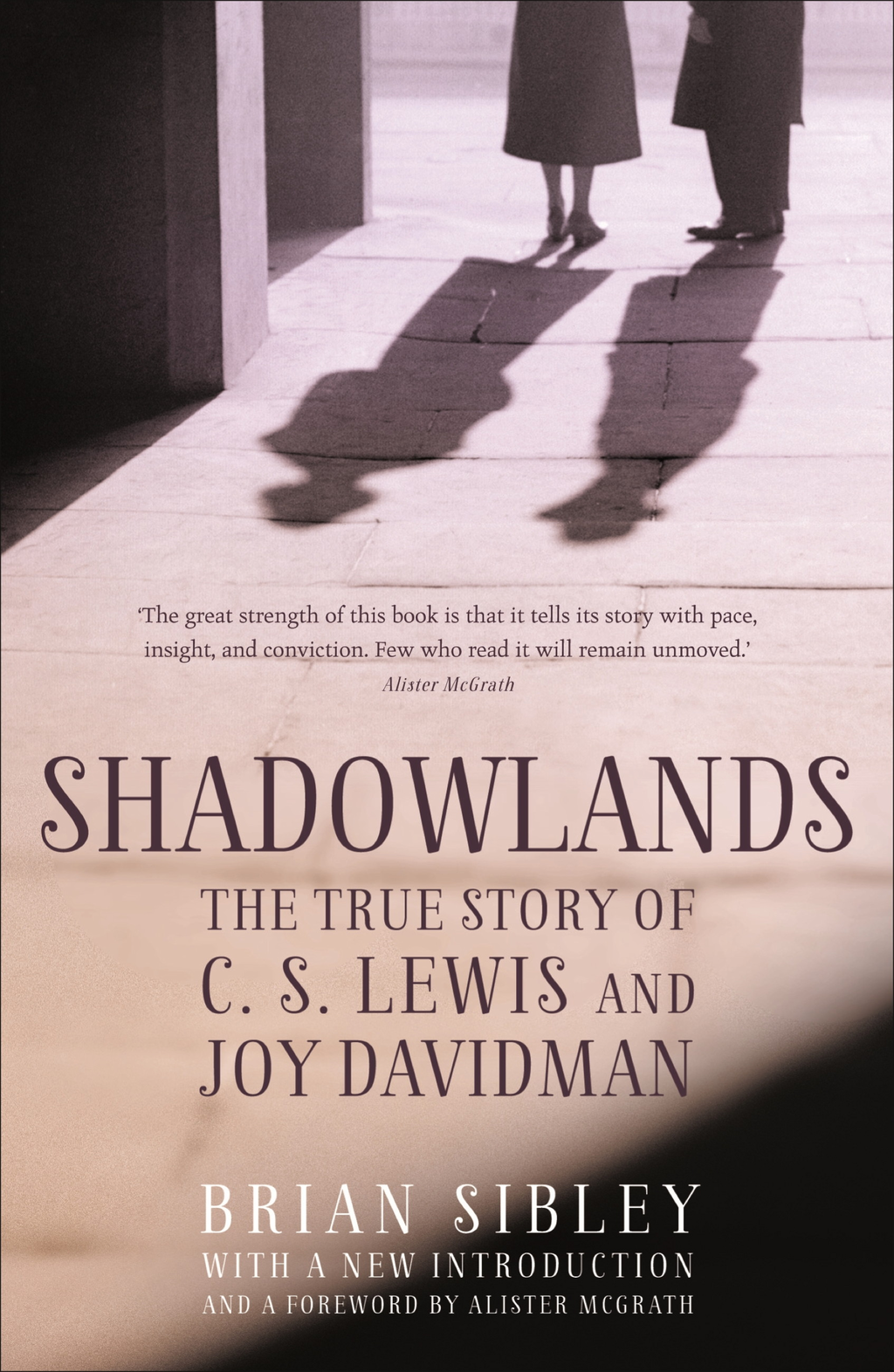 Shadowlands: The True Story of C S Lewis and Joy Davidman