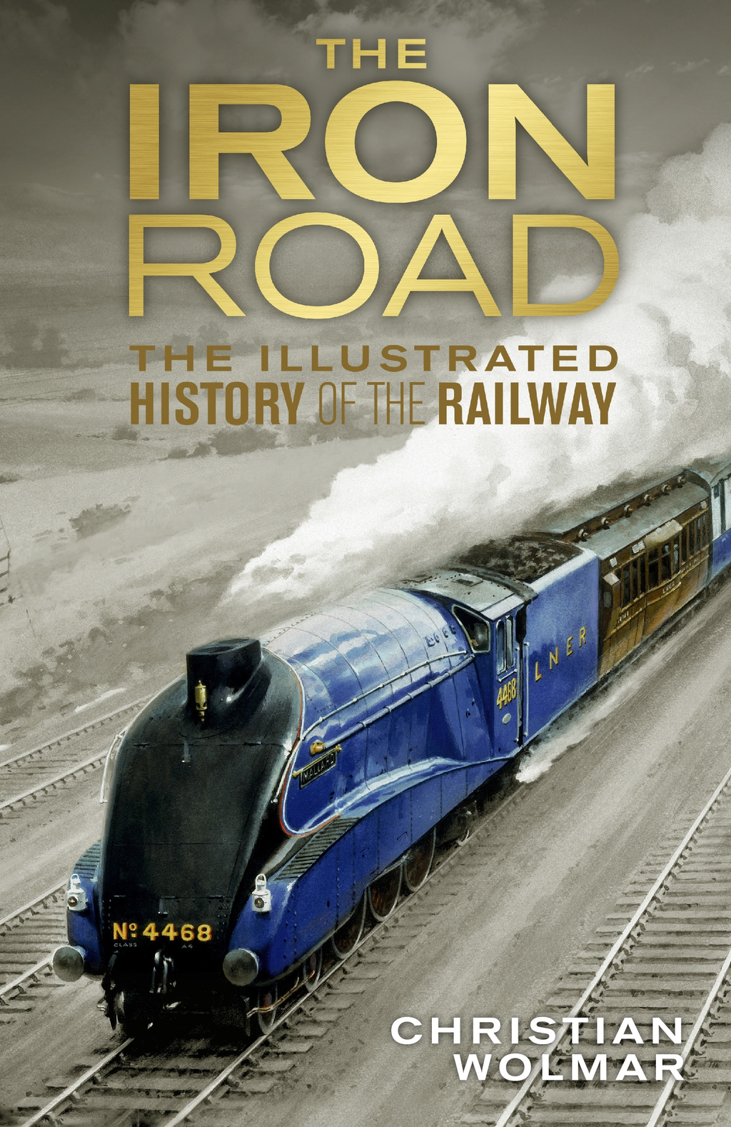 The Iron Road The Illustrated History of Railways