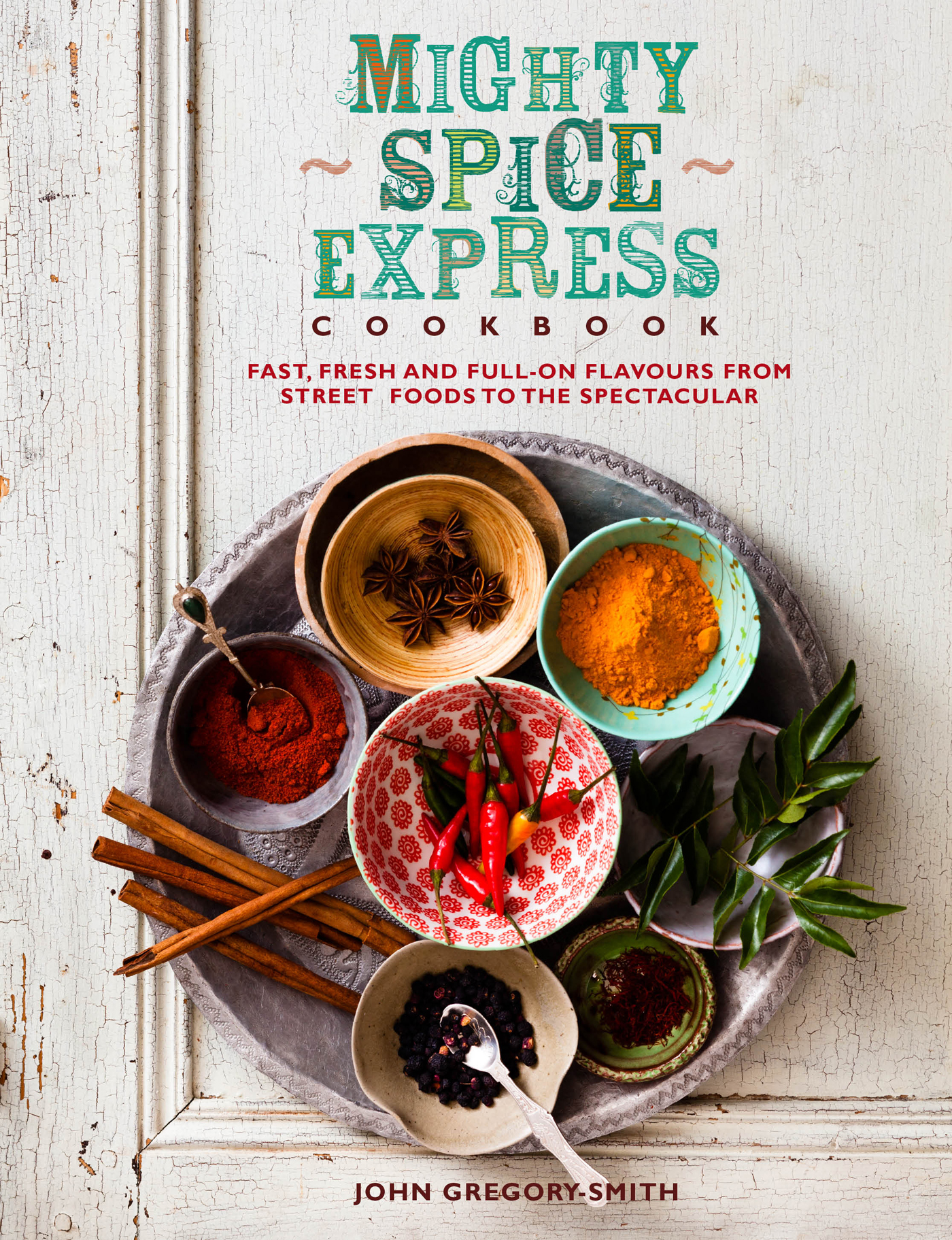 Mighty Spice Express Cookbook: Fast,  Fresh and Full-on Flavours from Street Foods to the Spectacular