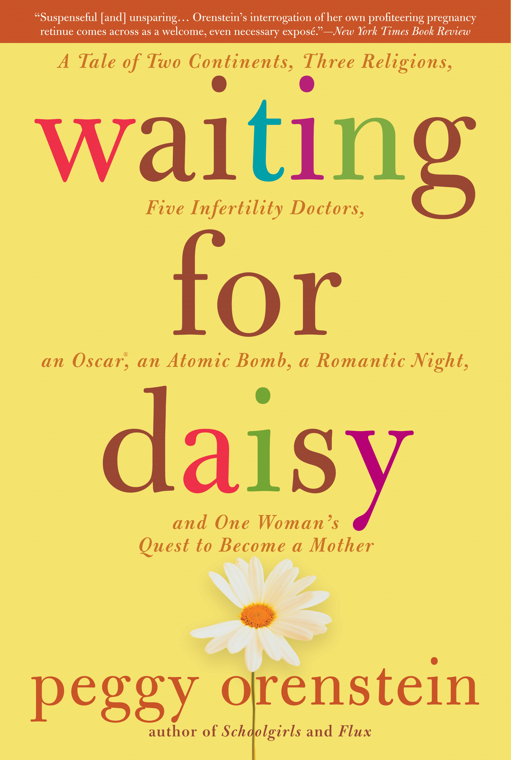 Waiting for Daisy: A Tale of Two Continents, Three Religions, Five Infertility Doctors, an Oscar, an Atomic Bomb, a Rom By: Peggy Orenstein