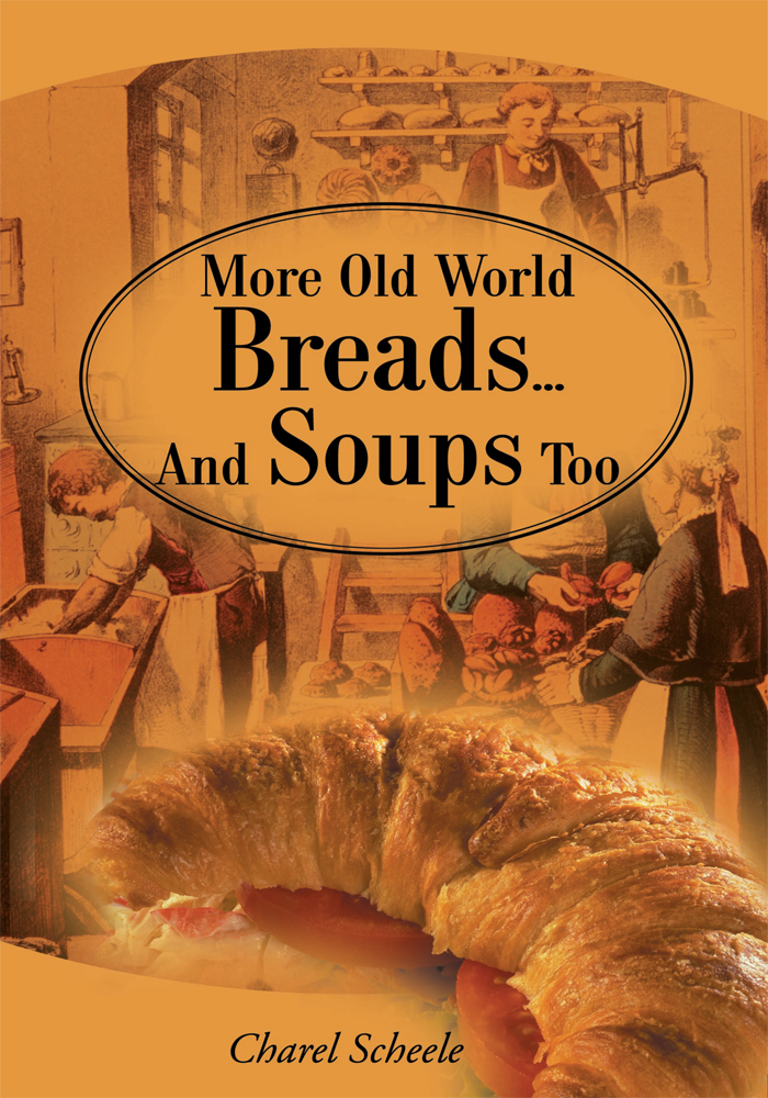 More Old World Breads...And Soups Too By: Charel Scheele