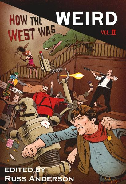 How the West Was Weird, Vol. 2 By: Russ Anderson