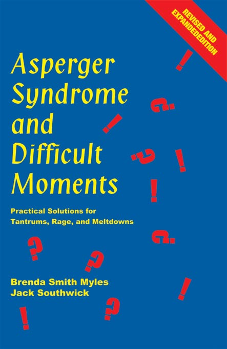 Asperger Syndrome and Difficult Moments: Practical Solutions for Tantrums, Rage, and Meltdowns By: Brenda Smith Myles Ph.D.,Jack Southwick