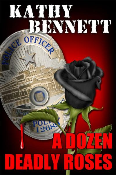 A Dozen Deadly Roses By: Kathy Bennett