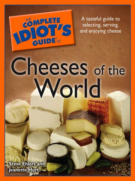 The Complete Idiot's Guide to Cheeses of the World